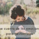 Darse cuenta de las emociones para gestionarlas